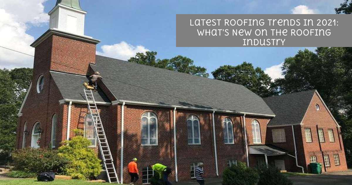 Latest Roofing Trends in 2021: What's New on The Roofing Industry